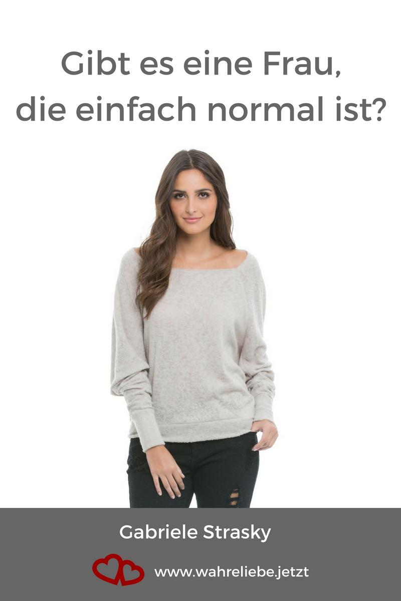 Gibt es eine Frau, die einfach nur normal ist?