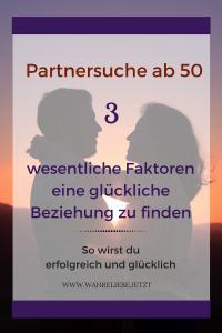 Partnersuche ab 50 – 3 wesentliche Faktoren eine glückliche Beziehung zu finden